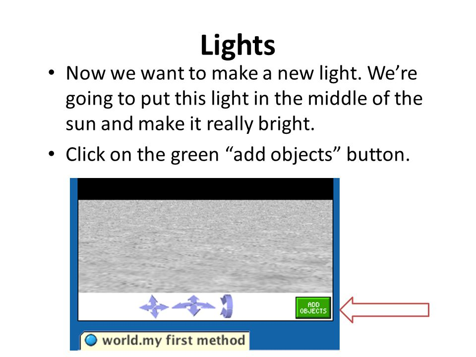 """Lights Now we want to make a new light. We're going to put this light in the middle of the sun and make it really bright. Click on the green """"add obje"""