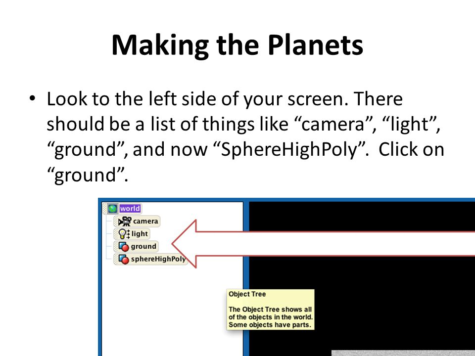 """Making the Planets Look to the left side of your screen. There should be a list of things like """"camera"""", """"light"""", """"ground"""", and now """"SphereHighPoly""""."""