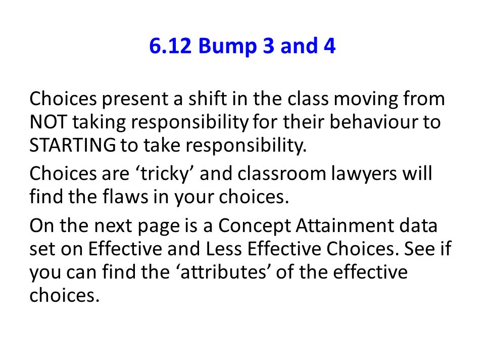 6.12 Bump 3 and 4 Choices present a shift in the class moving from NOT taking responsibility for their behaviour to STARTING to take responsibility. C