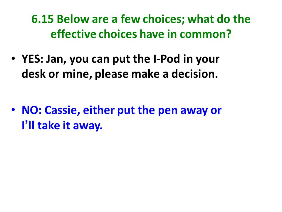 6.15 Below are a few choices; what do the effective choices have in common? YES: Jan, you can put the I-Pod in your desk or mine, please make a decisi