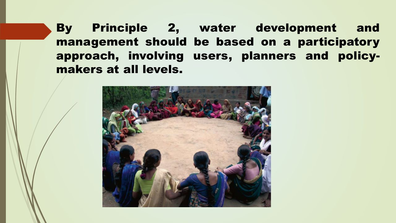 By Principle 2, water development and management should be based on a participatory approach, involving users, planners and policy- makers at all levels.