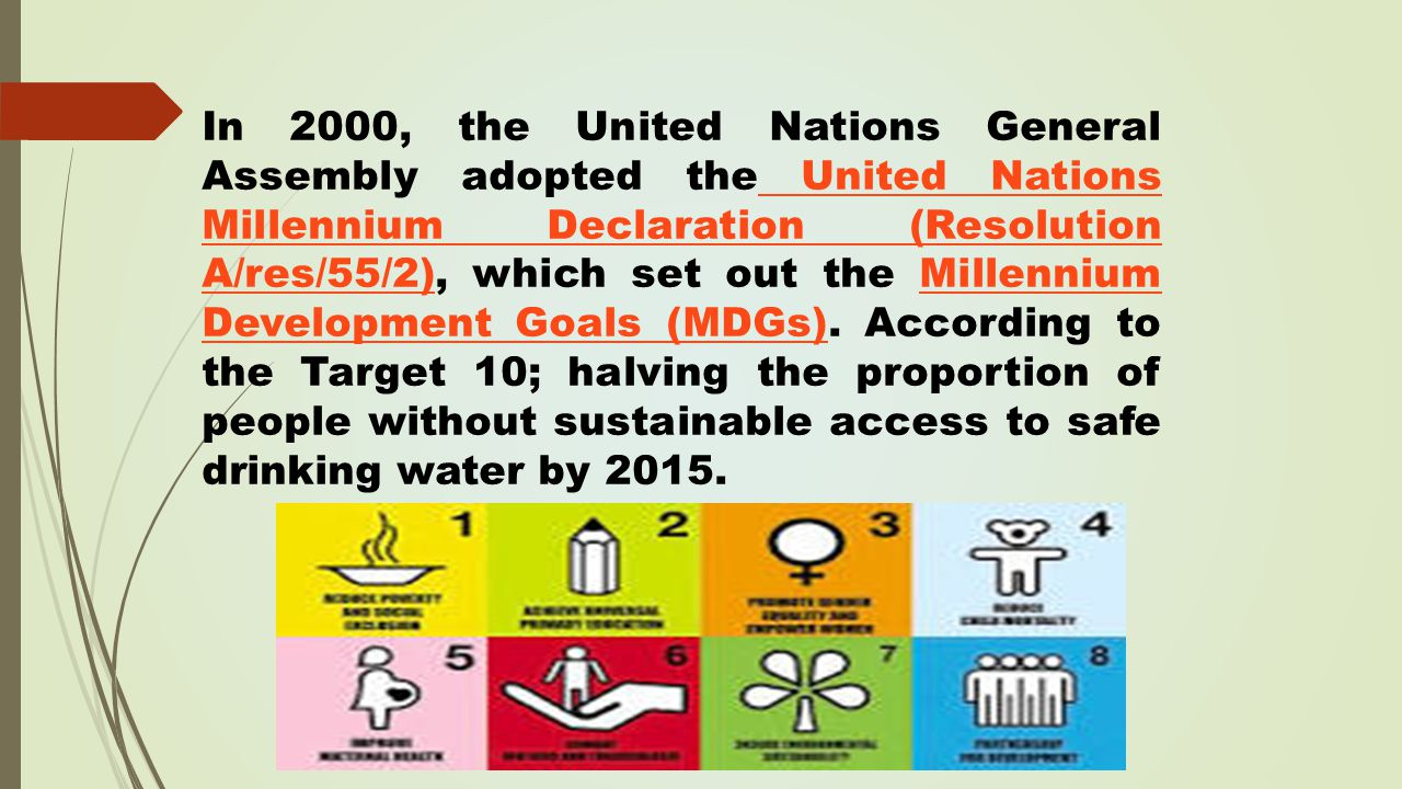 In 2000, the United Nations General Assembly adopted the United Nations Millennium Declaration (Resolution A/res/55/2), which set out the Millennium Development Goals (MDGs).