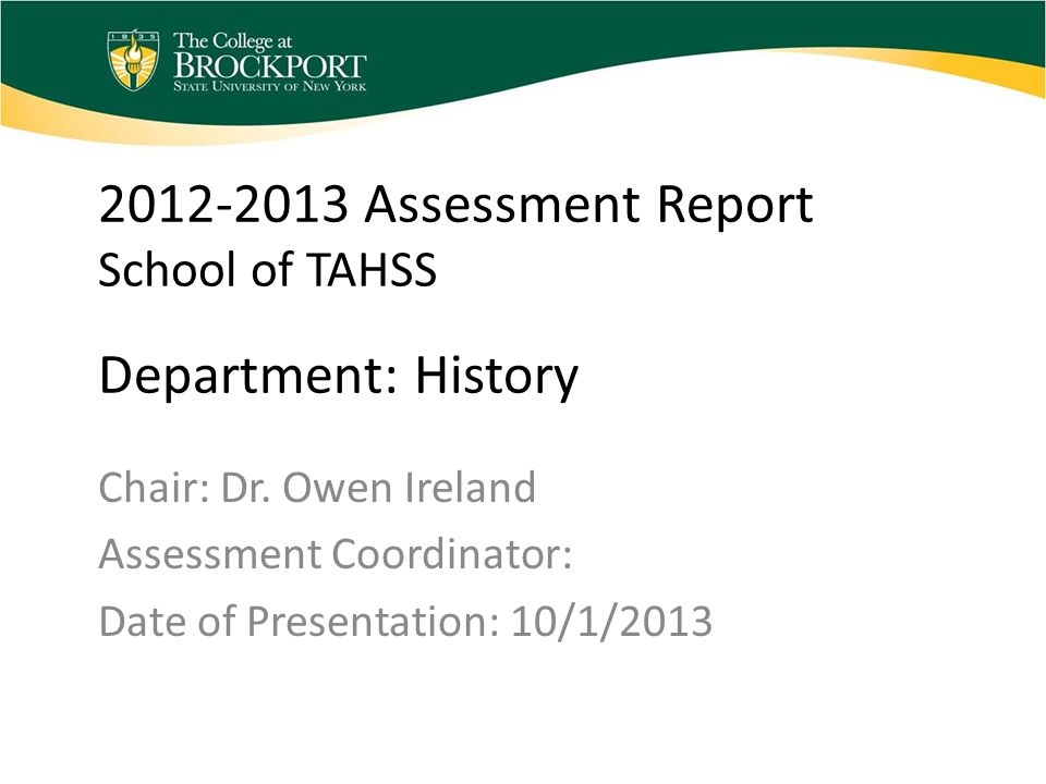 2012-2013 Assessment Report School of TAHSS Department: History Chair: Dr.
