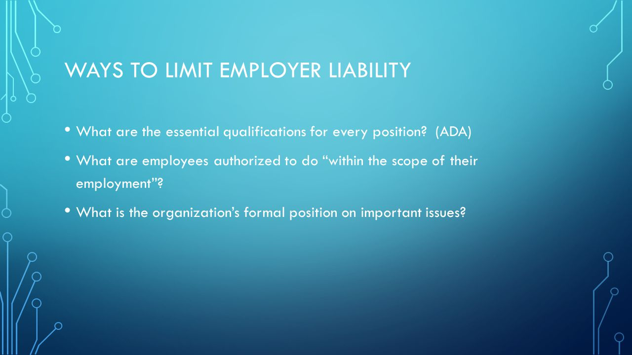 WAYS TO LIMIT EMPLOYER LIABILITY What are the essential qualifications for every position.