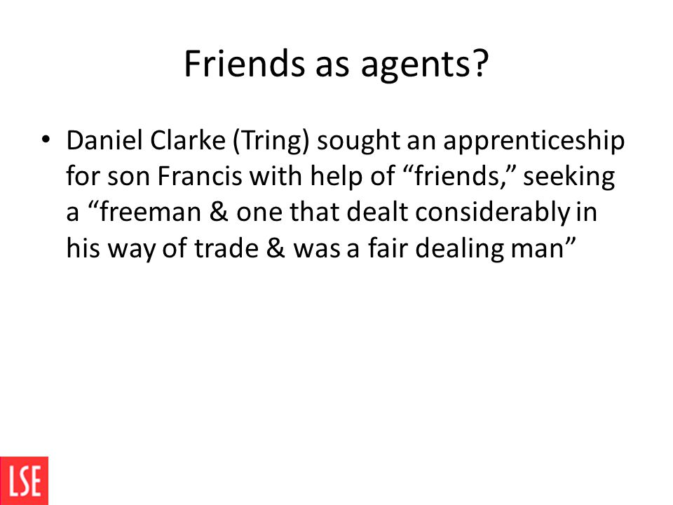 """Friends as agents? Daniel Clarke (Tring) sought an apprenticeship for son Francis with help of """"friends,"""" seeking a """"freeman & one that dealt consider"""