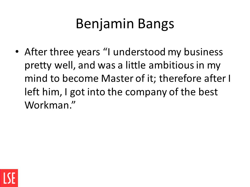 """Benjamin Bangs After three years """"I understood my business pretty well, and was a little ambitious in my mind to become Master of it; therefore after"""