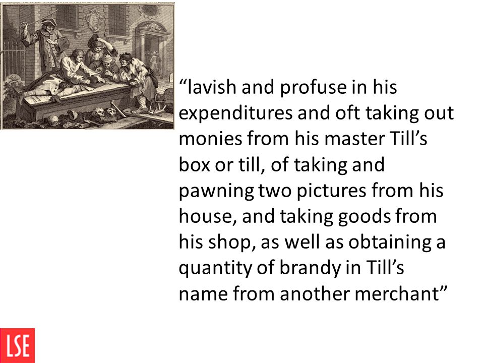 """""""lavish and profuse in his expenditures and oft taking out monies from his master Till's box or till, of taking and pawning two pictures from his hous"""