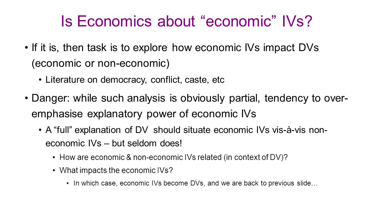 "Is Economics about ""economic"" IVs? If it is, then task is to explore how economic IVs impact DVs (economic or non-economic) Literature on democracy, c"