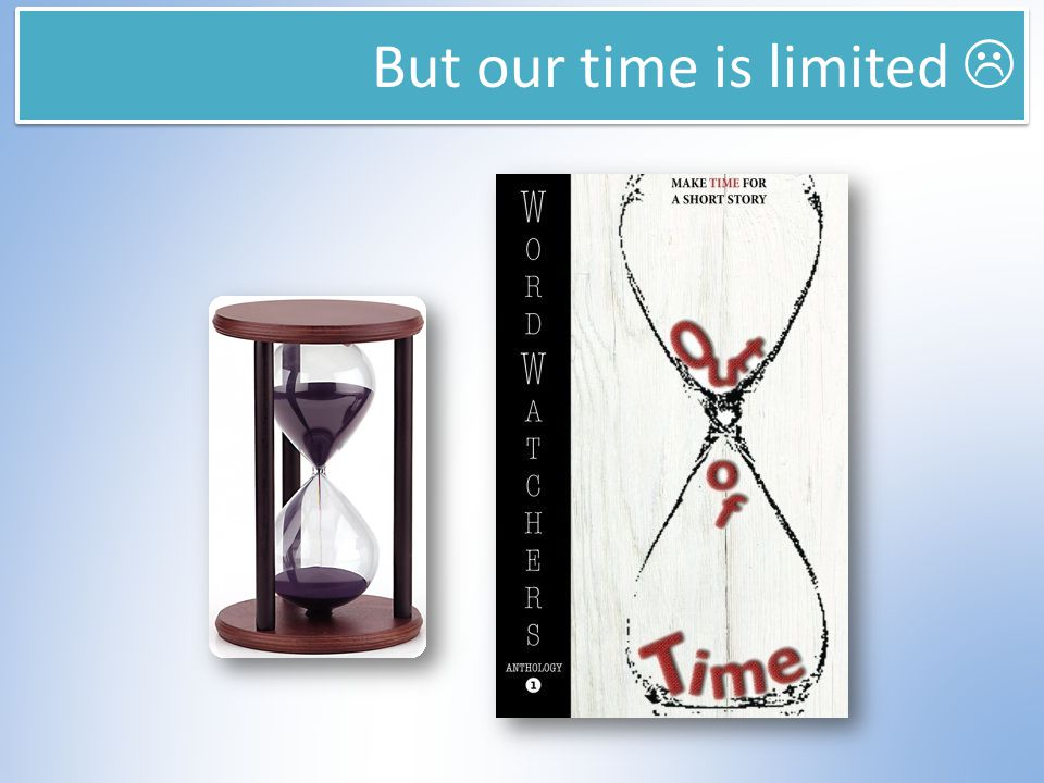 But our time is limited 