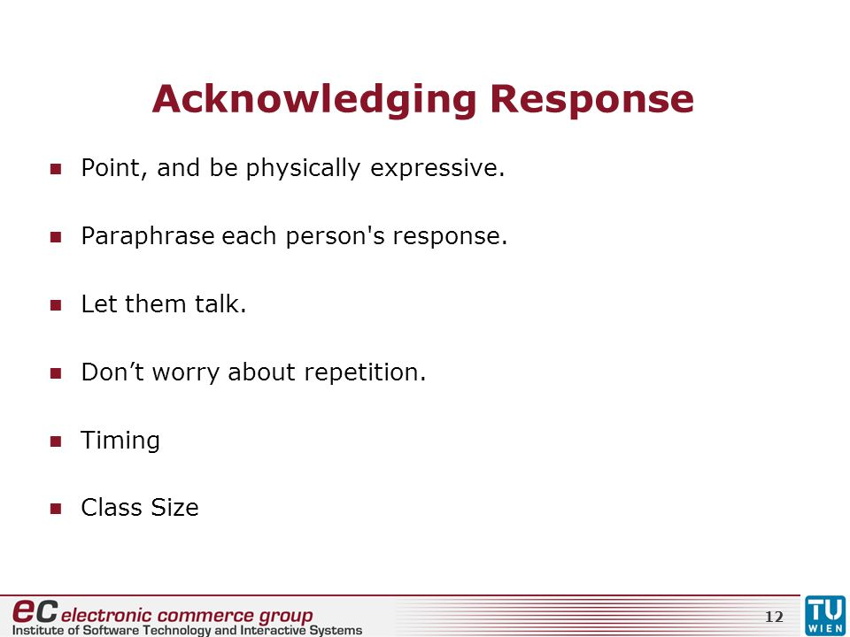 Acknowledging Response Point, and be physically expressive. Paraphrase each person's response. Let them talk. Don't worry about repetition. Timing Cla