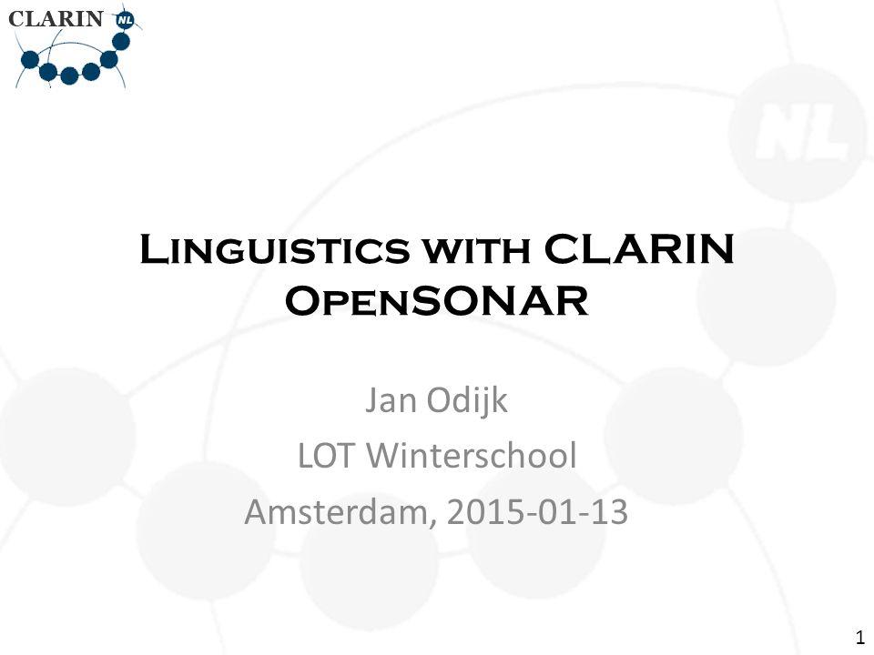 Linguistics with CLARIN OpenSONAR Jan Odijk LOT Winterschool Amsterdam, 2015-01-13 1