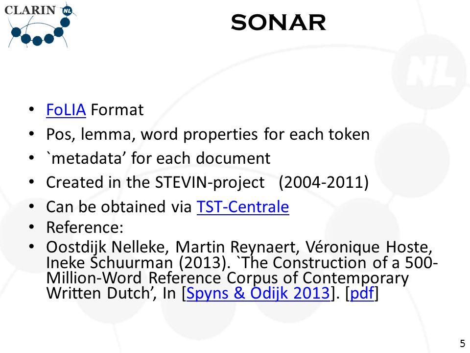 FoLIA Format FoLIA Pos, lemma, word properties for each token `metadata' for each document Created in the STEVIN-project (2004-2011) Can be obtained via TST-CentraleTST-Centrale Reference: Oostdijk Nelleke, Martin Reynaert, Véronique Hoste, Ineke Schuurman (2013).