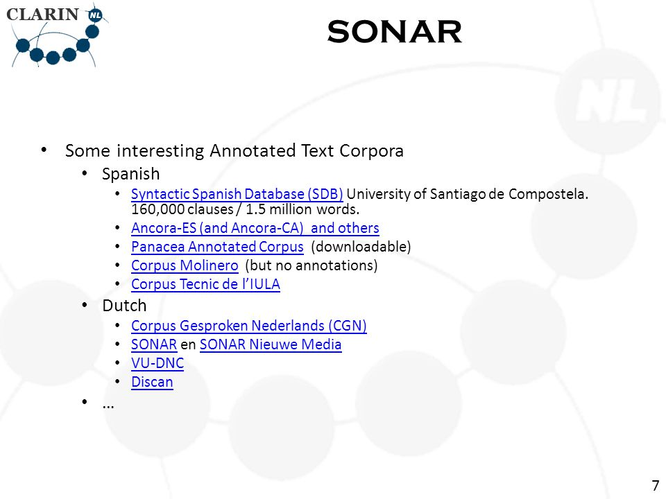 Some interesting Annotated Text Corpora Spanish Syntactic Spanish Database (SDB) University of Santiago de Compostela.
