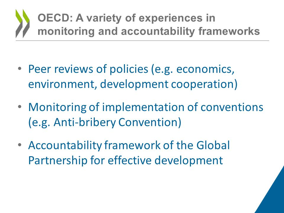 Peer reviews of policies (e.g. economics, environment, development cooperation) Monitoring of implementation of conventions (e.g. Anti-bribery Convent