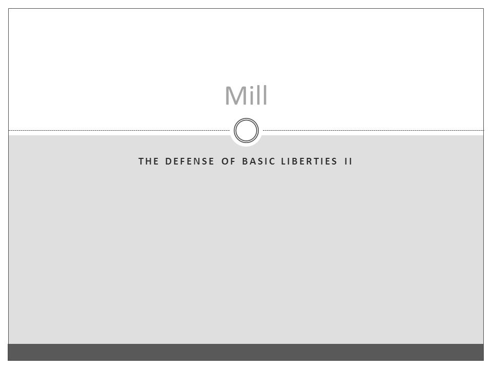 THE DEFENSE OF BASIC LIBERTIES II Mill