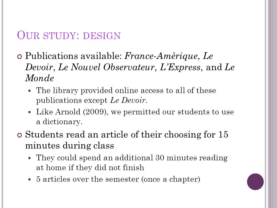 O UR STUDY : DESIGN Publications available: France-Amèrique, Le Devoir, Le Nouvel Observateur, L'Express, and Le Monde The library provided online access to all of these publications except Le Devoir.