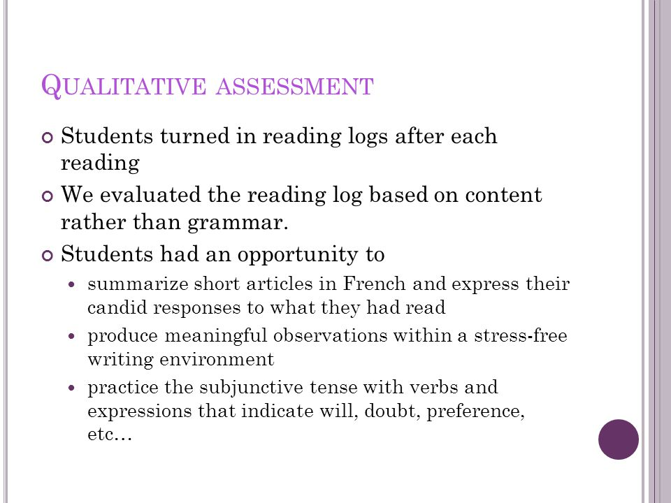 Q UALITATIVE ASSESSMENT Students turned in reading logs after each reading We evaluated the reading log based on content rather than grammar.