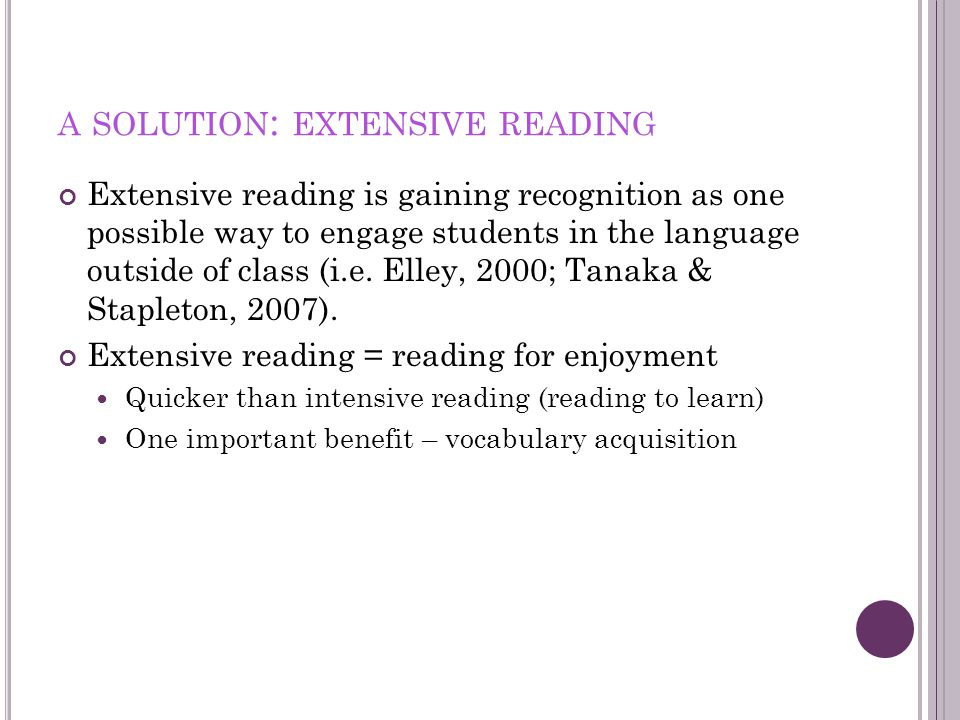 A SOLUTION : EXTENSIVE READING Extensive reading is gaining recognition as one possible way to engage students in the language outside of class (i.e.