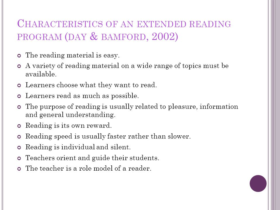 C HARACTERISTICS OF AN EXTENDED READING PROGRAM ( DAY & BAMFORD, 2002) The reading material is easy.