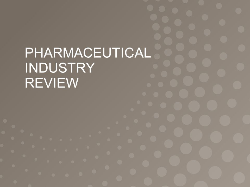 PHARMACEUTICAL INDUSTRY REVIEW