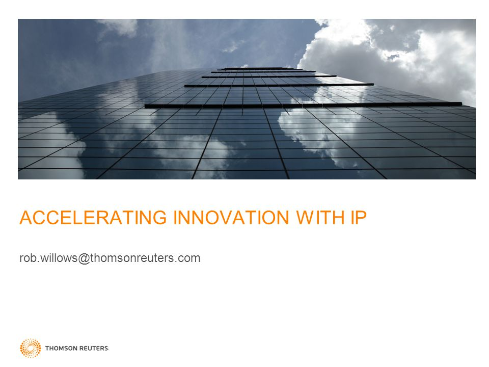 ACCELERATING INNOVATION WITH IP rob.willows@thomsonreuters.com