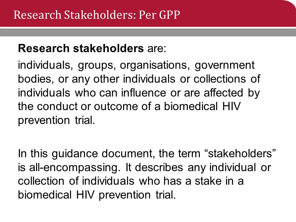 Research Stakeholders: Per GPP Research stakeholders are: individuals, groups, organisations, government bodies, or any other individuals or collectio