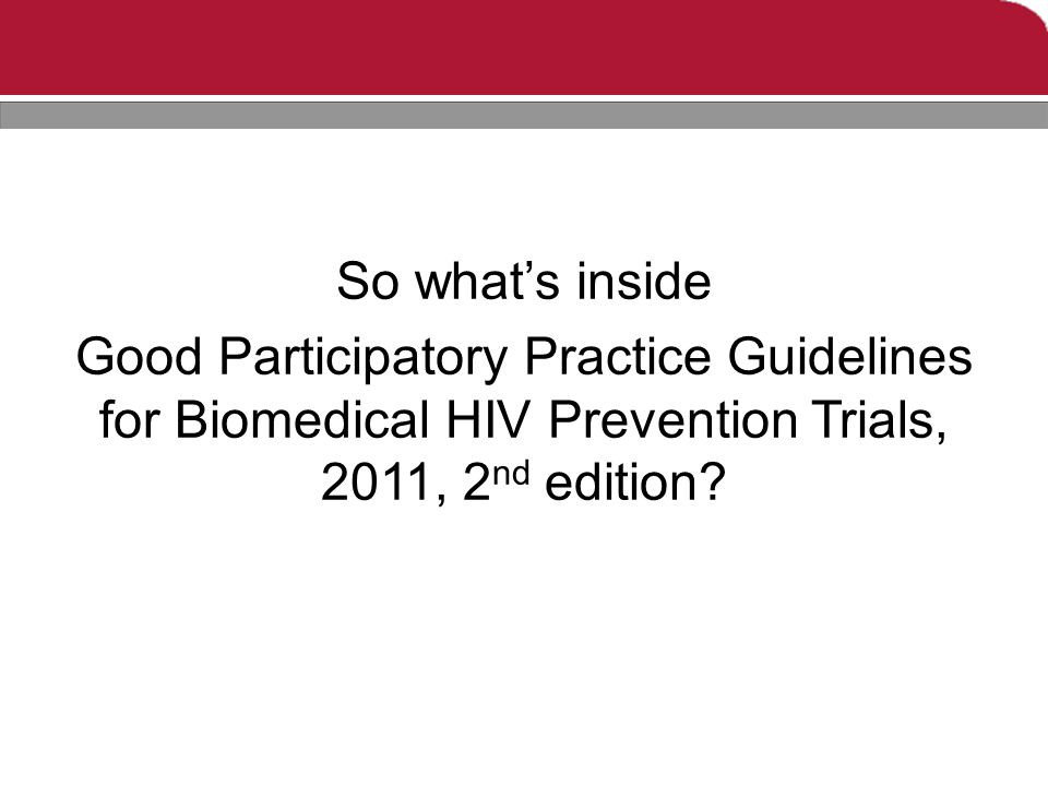 So what's inside Good Participatory Practice Guidelines for Biomedical HIV Prevention Trials, 2011, 2 nd edition?