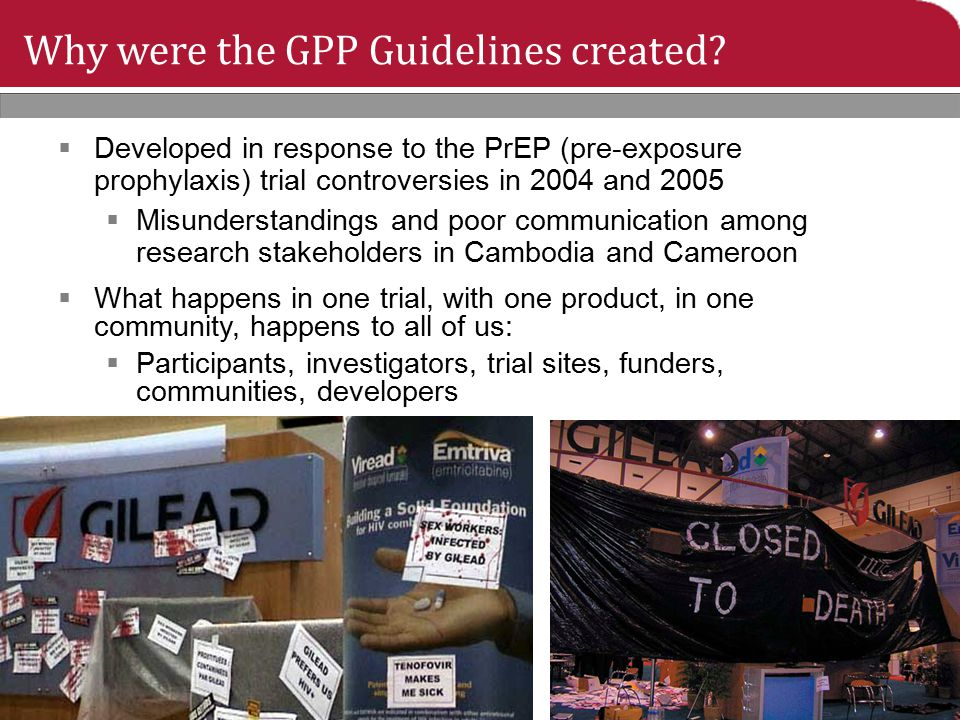 Why were the GPP Guidelines created?  Developed in response to the PrEP (pre-exposure prophylaxis) trial controversies in 2004 and 2005  Misundersta