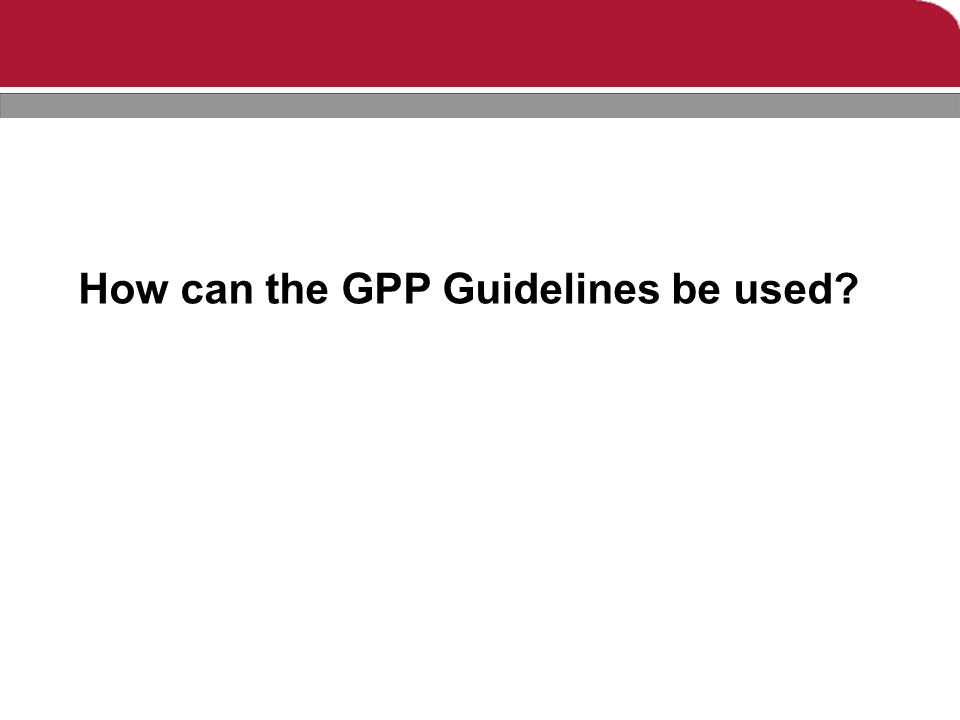 How can the GPP Guidelines be used?