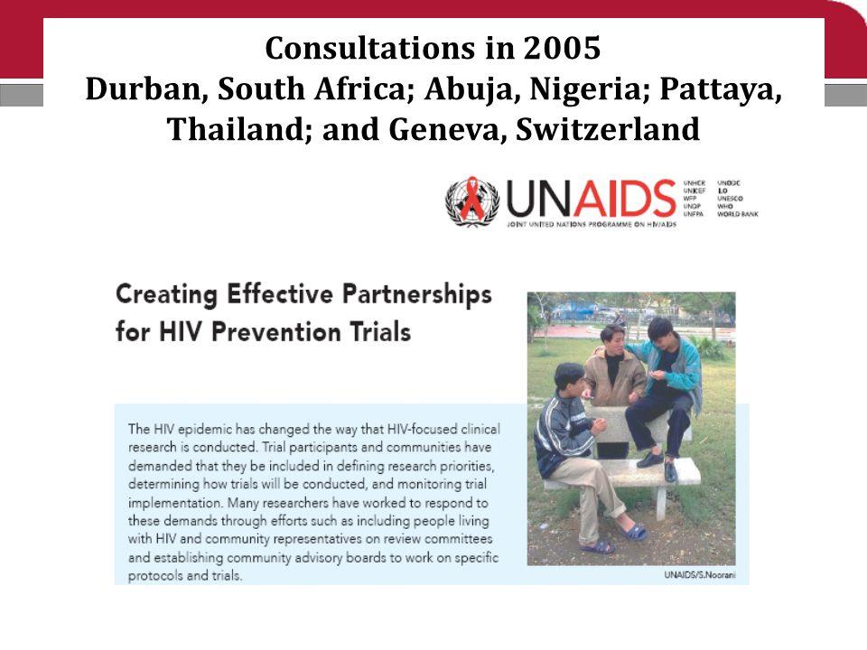 Consultations in 2005 Durban, South Africa; Abuja, Nigeria; Pattaya, Thailand; and Geneva, Switzerland