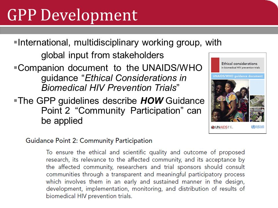GPP Development  International, multidisciplinary working group, with global input from stakeholders  Companion document to the UNAIDS/WHO guidance