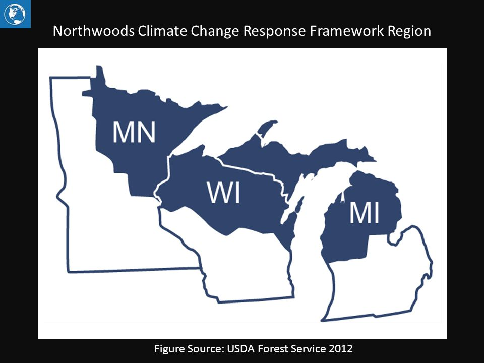 Northwoods Climate Change Response Framework Region Figure Source: USDA Forest Service 2012