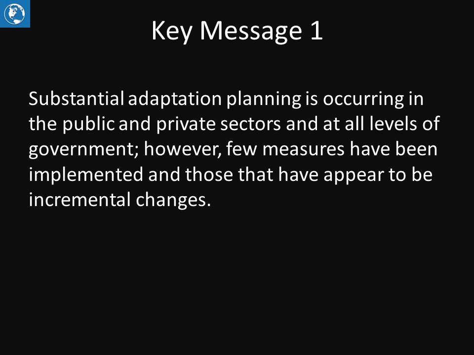 Key Message 1 Substantial adaptation planning is occurring in the public and private sectors and at all levels of government; however, few measures ha