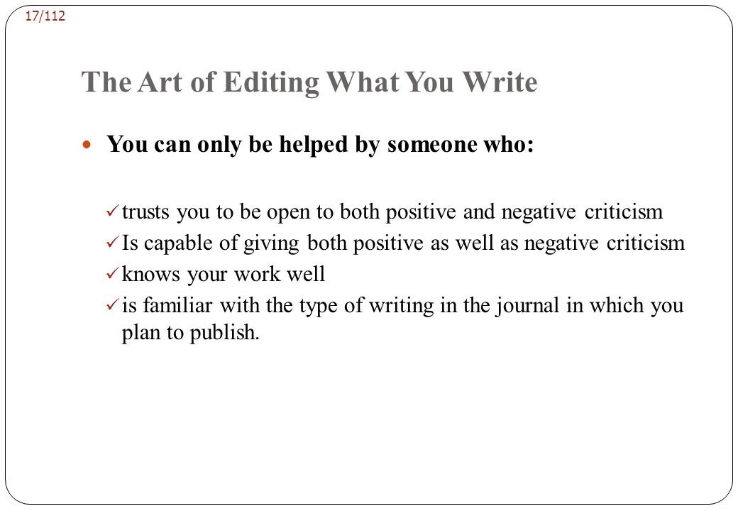 16/112 FINDING EDITING HELP Where should you go to get editing help? Professional editors who are not scientists and are unfamiliar with your type of