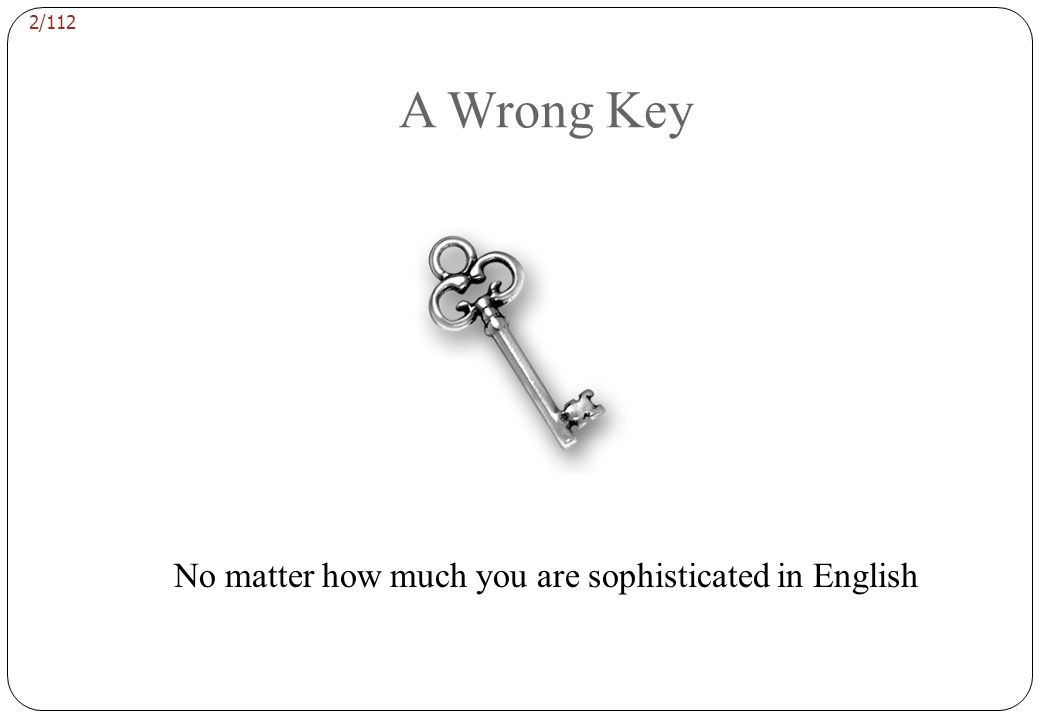 2/112 A Wrong Key No matter how much you are sophisticated in English