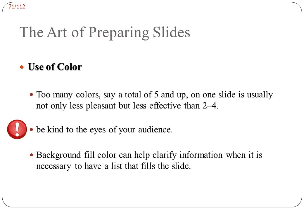 70/112 The Art of Preparing Slides Use of Color Use of Color Pale colors, such as pale yellow, make a more interesting background than a plain screen.
