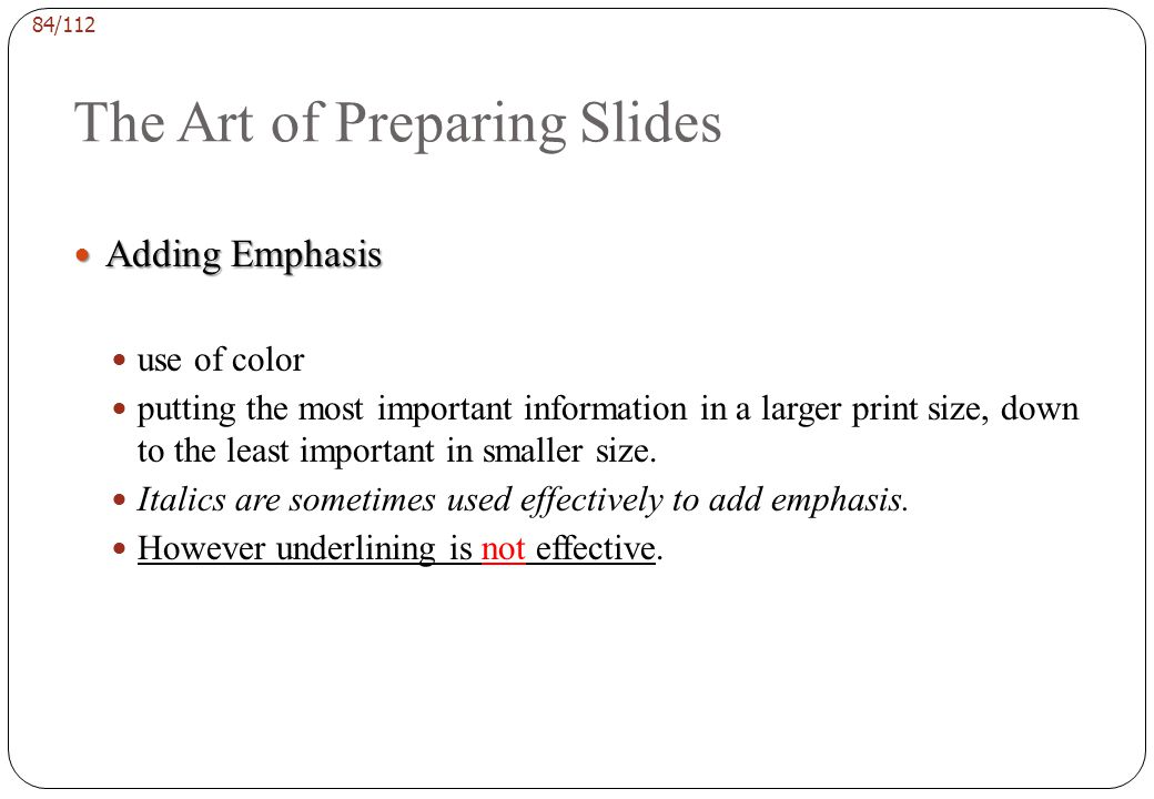 83/112 The Art of Preparing Slides Print Size Print Size You want the people at the back of the room to be able to read all the information, including