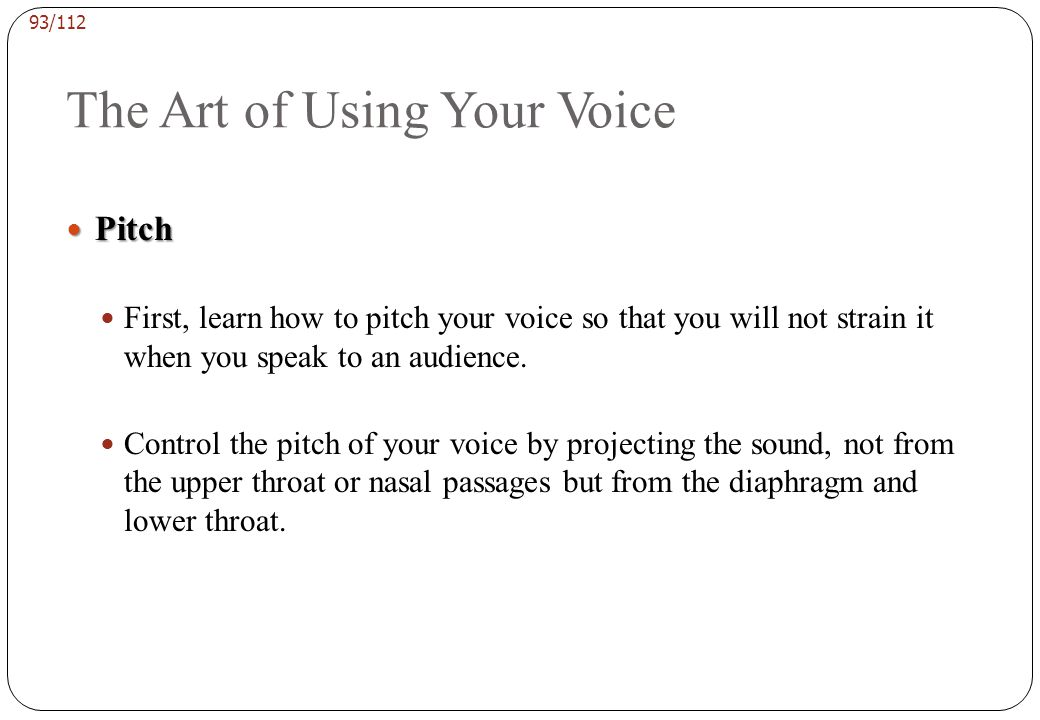 92/112 The Art of Using Your Voice Stress and Accent Stress and Accent match your use of stress to that of some native speaker of English and you have