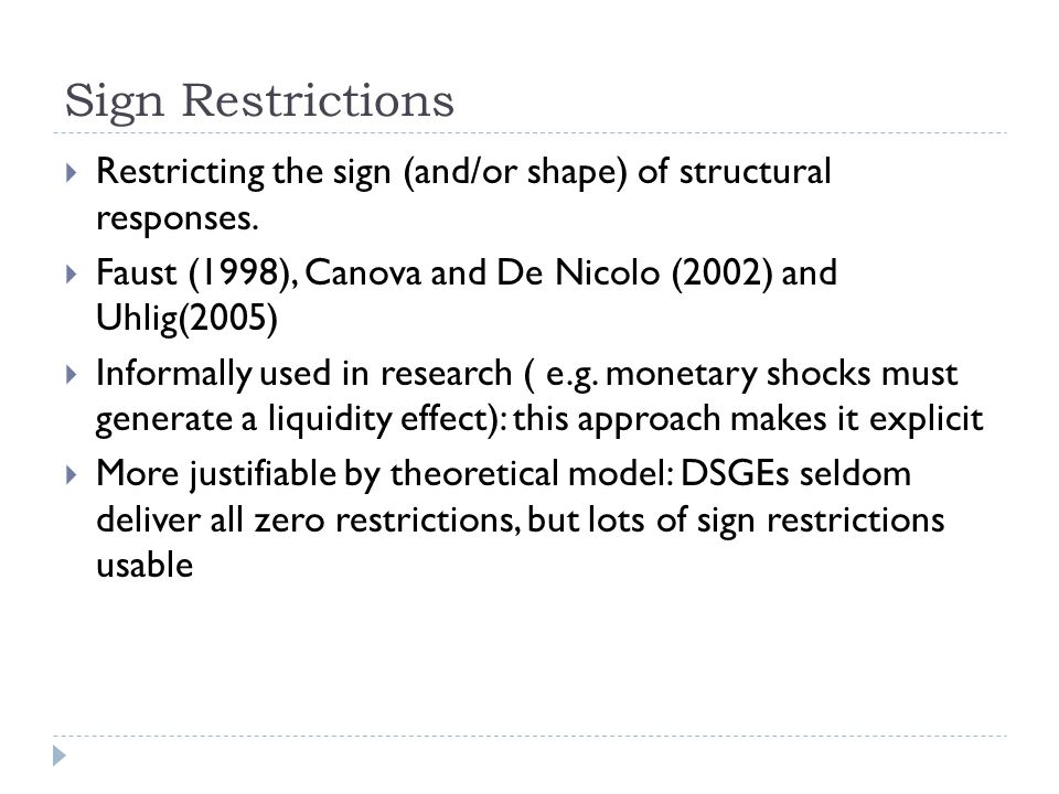 Sign Restrictions  Restricting the sign (and/or shape) of structural responses.