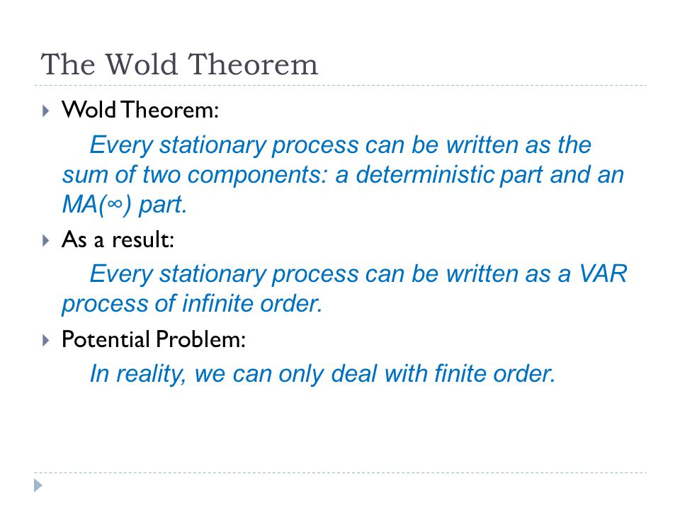 The Wold Theorem  Wold Theorem: Every stationary process can be written as the sum of two components: a deterministic part and an MA(∞) part.