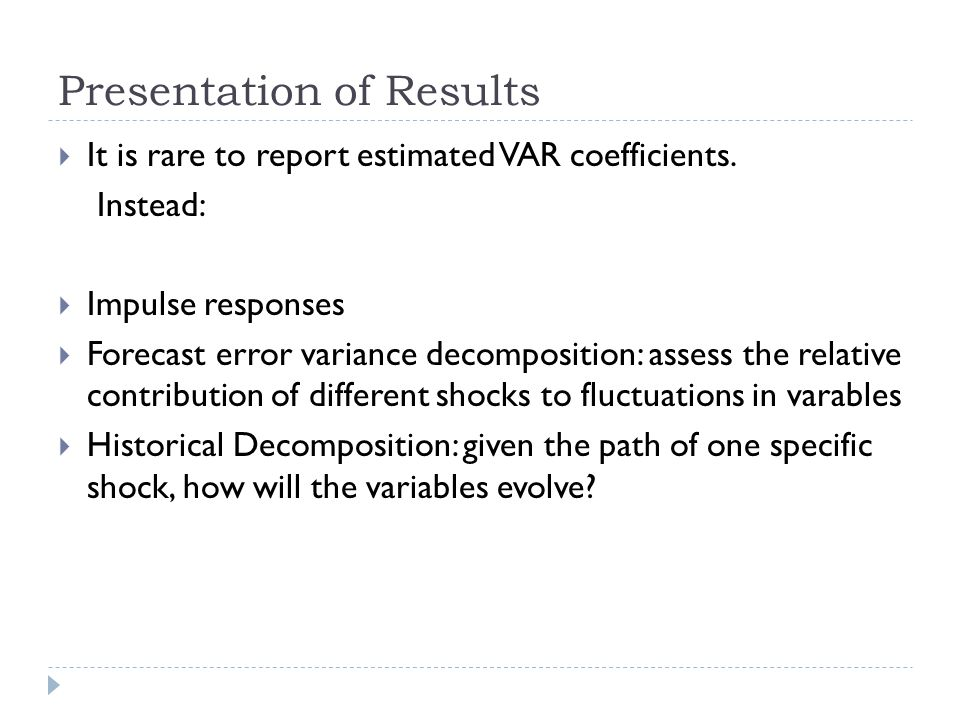 Presentation of Results  It is rare to report estimated VAR coefficients.