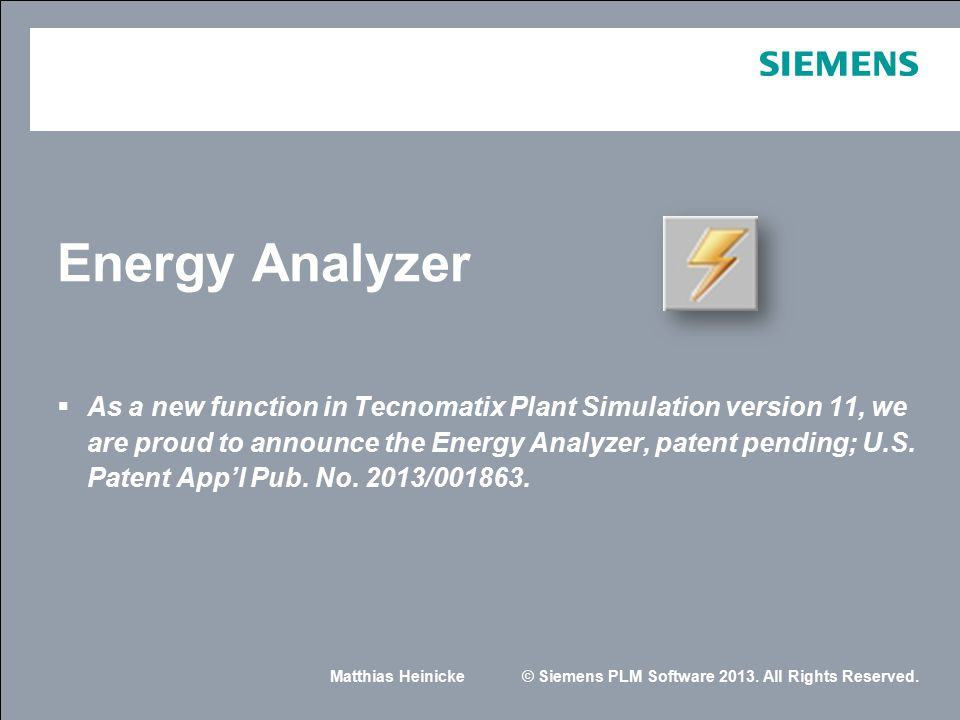 Matthias Heinicke© Siemens PLM Software 2013. All Rights Reserved. Energy Analyzer  As a new function in Tecnomatix Plant Simulation version 11, we a