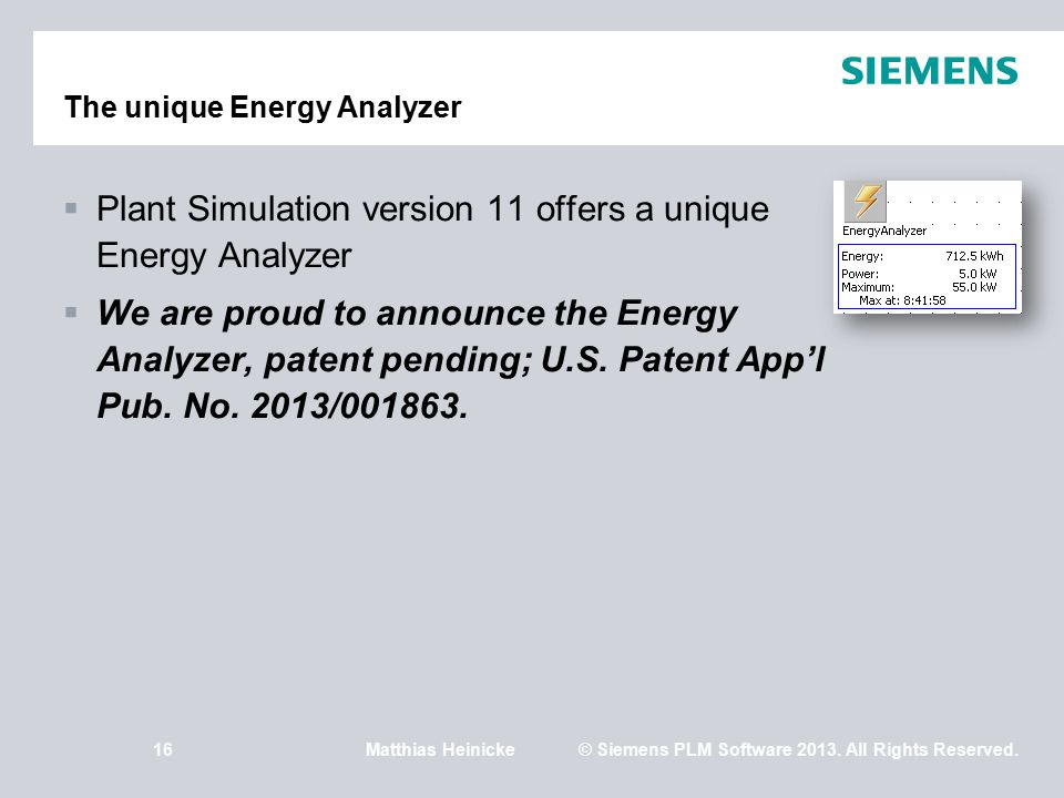 16Matthias Heinicke© Siemens PLM Software 2013. All Rights Reserved. The unique Energy Analyzer  Plant Simulation version 11 offers a unique Energy A
