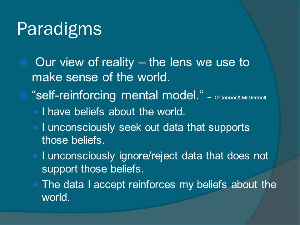 Paradigms  Our view of reality – the lens we use to make sense of the world.