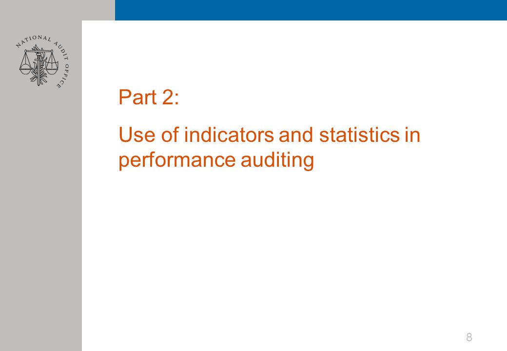 Part 2: Use of indicators and statistics in performance auditing 8