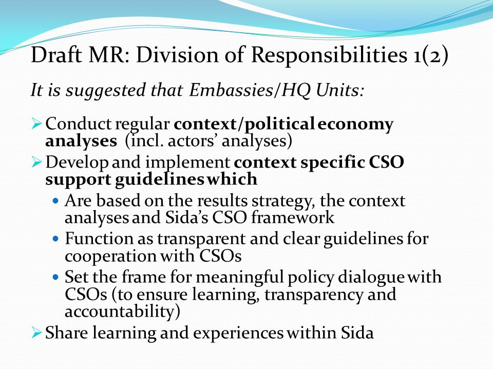 Draft MR: Division of Responsibilities 1(2) It is suggested that Embassies/HQ Units:  Conduct regular context/political economy analyses (incl.