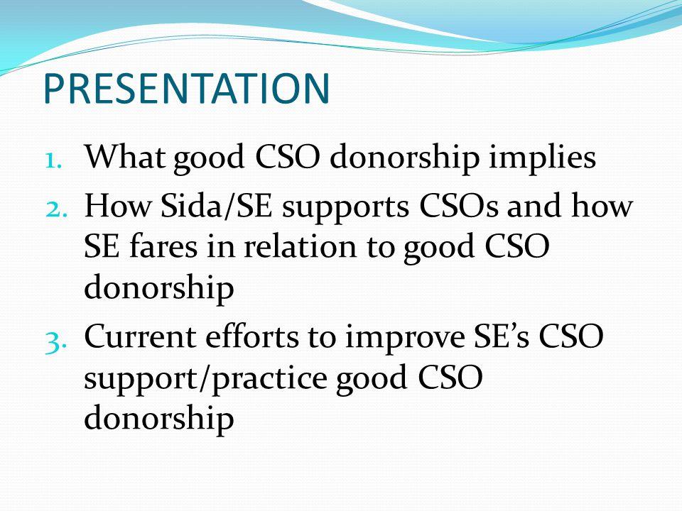 PRESENTATION 1. What good CSO donorship implies 2.