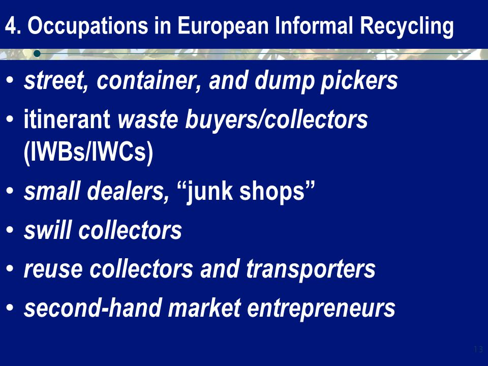 """4. Occupations in European Informal Recycling street, container, and dump pickers itinerant waste buyers/collectors (IWBs/IWCs) small dealers, """"junk s"""