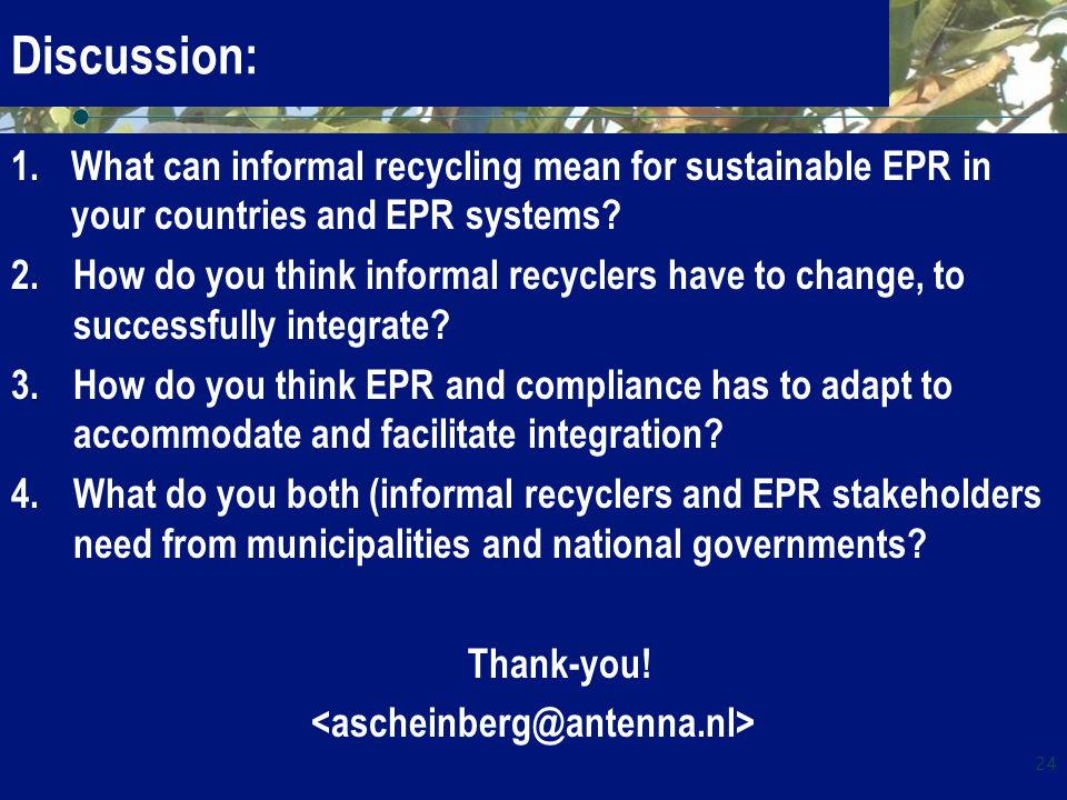 Discussion: 1.What can informal recycling mean for sustainable EPR in your countries and EPR systems.