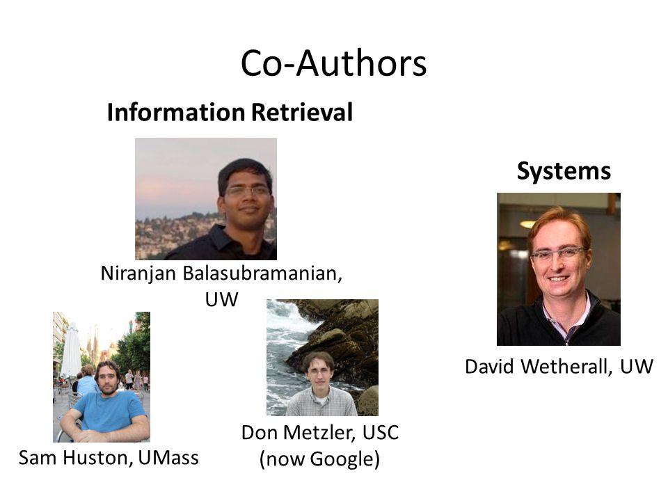 Co-Authors Information Retrieval Systems Niranjan Balasubramanian, UW Sam Huston, UMass Don Metzler, USC (now Google) David Wetherall, UW